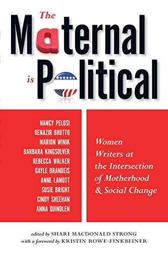 9781580052436: The Maternal Is Political: Women Writers at the Intersection of Motherhood and Social Change