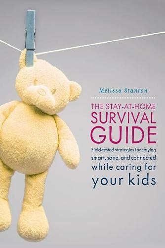 The Stay-at-Home Survival Guide: Field-Tested Strategies for Staying Smart, Sane, and Connected ...