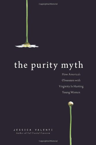 9781580052535: The Purity Myth: How America's Obsession with Virginity Is Hurting Young Women