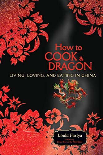 9781580052559: How to Cook a Dragon: Living, Loving, and Eating in China