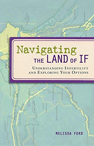9781580052627: Navigating the Land of If: Understanding Infertility and Exploring Your Options