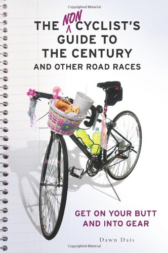 9781580052689: The Noncyclist's Guide to the Century and Other Road Races: Get on Your Butt and into Gear