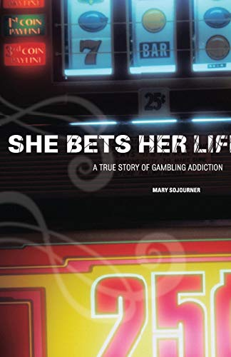 She Bets Her Life: A True Story of Gambling Addiction: Sojourner, Mary