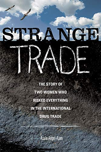 Strange Trade: The Story of Two Women Who Risked Everything in the International Drug Trade: ...