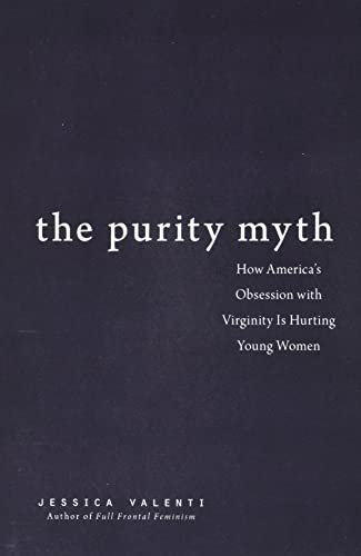 9781580053143: The Purity Myth: How America's Obsession with Virginity Is Hurting Young Women
