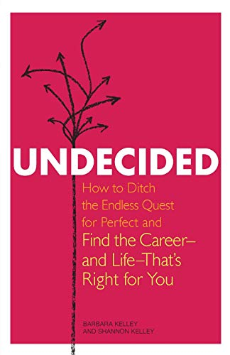 Undecided: How to Ditch the Endless Quest for Perfect and Find the Career-And Life-That's ...