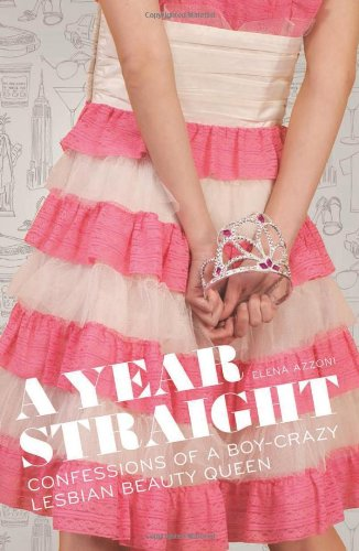 9781580053617: A Year Straight: Confessions of a Boy-Crazy Lesbian Beauty Queen