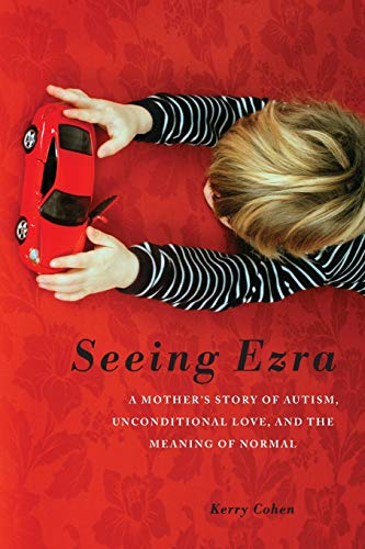 Seeing Ezra: A Mother's Story of Autism, Unconditional Love, and the Meaning of Normal: Cohen,...