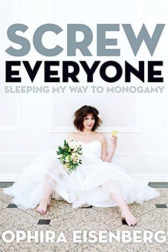 9781580054393: Screw Everyone: Sleeping My Way to Monogamy
