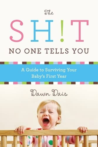 9781580054843: The Sh!t No One Tells You: A Guide to Surviving Your Baby's First Year