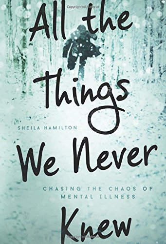 9781580055840: All the Things We Never Knew: Chasing the Chaos of Mental Illness