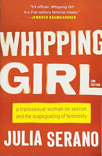 9781580056229: Whipping Girl: A Transsexual Woman on Sexism and the Scapegoating of Femininity