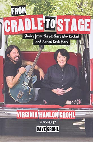 9781580056441: From Cradle to Stage: Stories from the Mothers Who Rocked and Raised Rock Stars