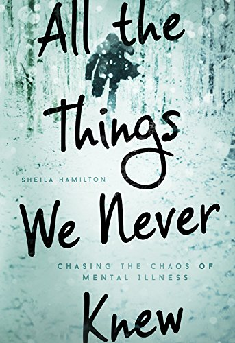9781580056502: All the Things We Never Knew: Chasing the Chaos of Mental Illness
