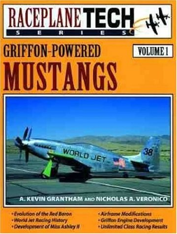 Griffon-Powered Mustangs - Raceplane Tech Vol. 1: Grantham, A. Kevin; Veronico, Nicholas A.
