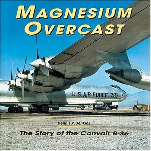 9781580070423: Magnesium Overcast: The Story of the Convair B-36