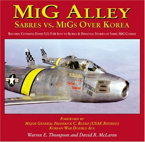 Mig Alley. Sabres Vs. Migs Over Korea: Thompson, Warren E. and McLaren, David R.