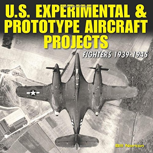 U.S. Experimental & Prototype Aircraft Projects : Fighters 1939-1945: William Norton