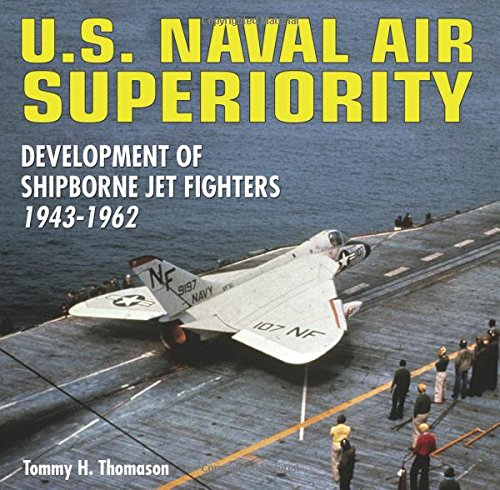 U.S. Naval Air Superiority: Delevelopment of Shipborne Jet Fighters 1943-1962 (Hardcover): Tommy H....