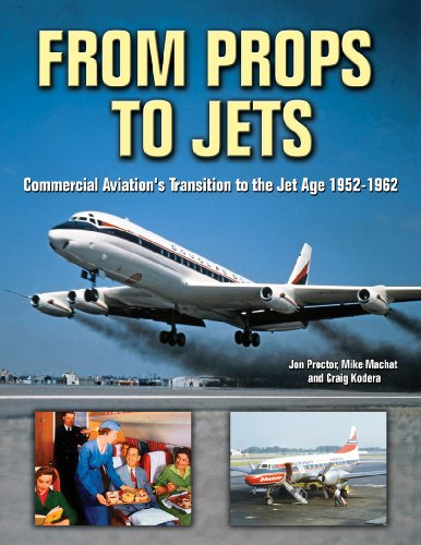 From Props to Jets: Commercial Aviation's Transition to the Jet Age 1952-1962: Craig Kodera; ...