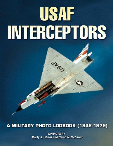 U.S. Air Force Interceptors: A Military Photo Logbook 1946-1979: Marty Isham; David McLaren