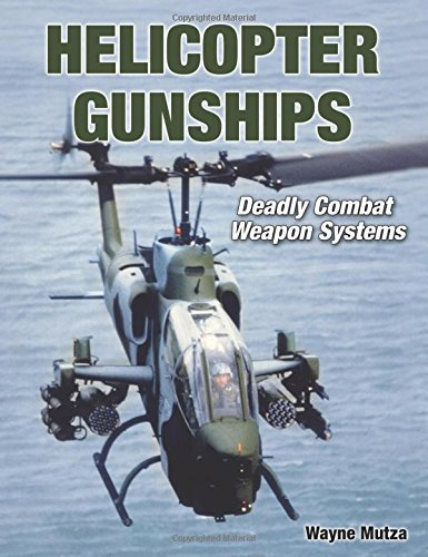 Helicopter Gunships: Deadly Combat Weapon Systems (Specialty Press): Wayne Mutza