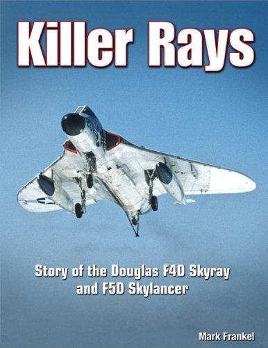 9781580071550: Killer Rays: The Story of the Douglas F4D Skyray & F5D Skylancer (Specialty Press)