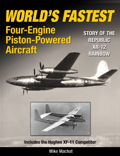 World's Fastest Four-Engine Piston-Powered Aircraft: Story of the Republic XR-12 Rainbow: Mike...