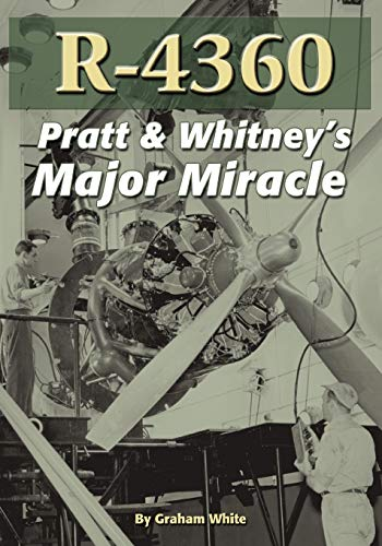 R-4360: Pratt & Whitney's Major Miracle (9781580071734) by Graham White