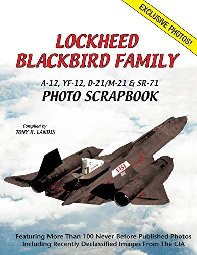 Lockheed Blackbird Family: A-12, Yf-12, D-21M-21 Sr-71 Photo Scrapbook: Tony R. Landis