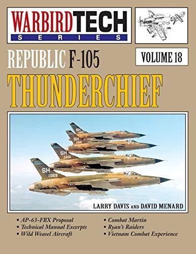 Republic F-105 Thunderchief- Warbirdtech Vol. 18: Davis, Larry; Menard,