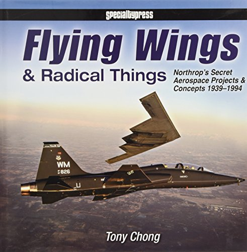 9781580072298: Flying Wings & Radical Things: Northrop's Secret Aerospace Projects & Concepts 1939-1994