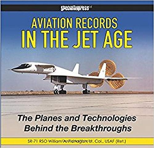 Aviation Records in the Jet Age: The Planes and Technologies Behind the Breakthroughs: William ...
