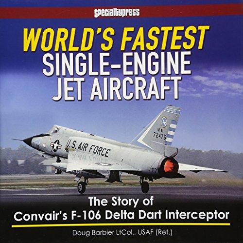 9781580072373: World's Fastest Single-Engine Jet Aircraft: The Story of Convair's F-106 Delta Dart Interceptor