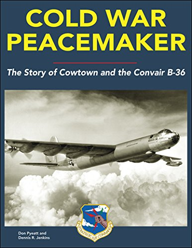 9781580072403: Cold War Peacemaker: The Story of Cowtown and the Convair B-36