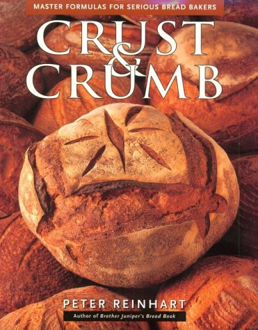 Crust & Crumb: Master Formulas For Serious Bakers (1580080030) by Peter Reinhart