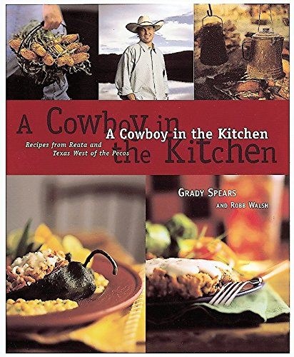 A Cowboy in the Kitchen: Recipes from Reata and Texas West of the Pecos (1580080049) by Grady Spears; Robb Walsh; James Evans