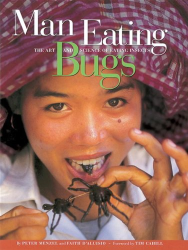 9781580080224: Man Eating Bugs: The Art and Science of Eating Insects