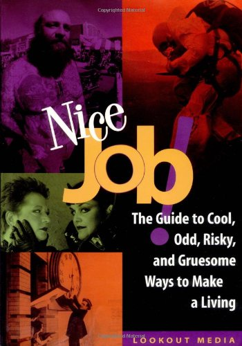9781580080330: Nice Job!: Cool, Odd, Risky and Gruesome Ways to Make a Living (Lookout Media)