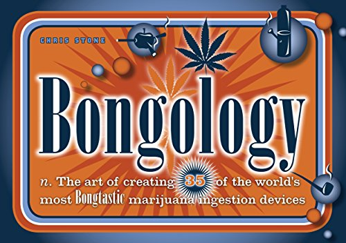 9781580080439: Bongology: n. The Art of Creating 35 of the World's Most Bongtastic Marijuana Ingestion Devices