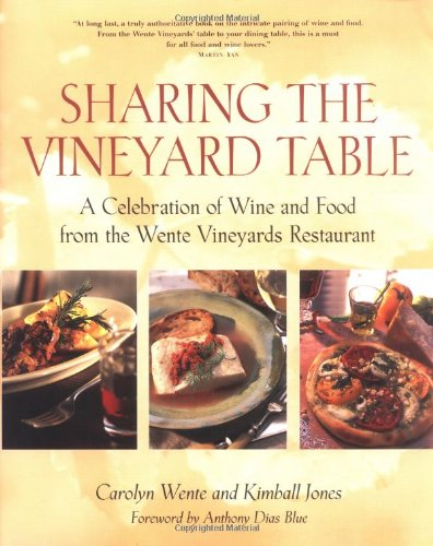 Sharing the Vineyard Table: A Celebration of Wine and Food from the Wente Vineyards Restaurant: ...