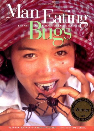 Man Eating Bugs: The Art and Science of Eating Insects: Menzel, Peter; D'Aluisio, Faith