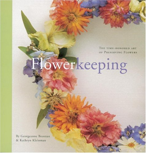Flowerkeeping: The Lore and Craft of Preserving: Brennan, Georgeanne, Kleinman,
