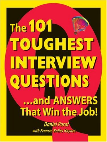 101 Toughest Interview Questions: And Answers That Win the Job!: Daniel Porot/ Daniel Porto/ ...