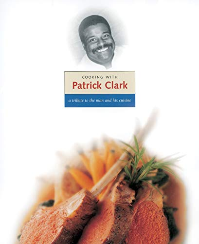 Cooking with Patrick Clark: A Tribute to the Man and His Cuisine (1580080731) by Charlie Trotter