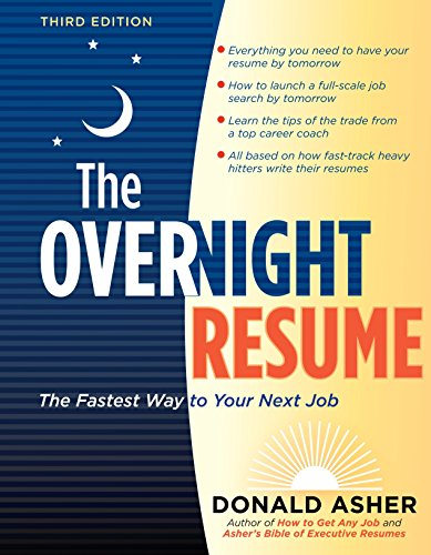 The Overnight Resume, 3rd Edition: The Fastest Way to Your Next Job (Overnight Resume: The Fastest Way to Your Next Job) (158008091X) by Donald Asher