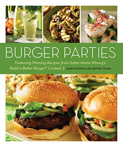 9781580081108: Burger Parties: Recipes from Sutter Home Winery's Build a Better Burger Contest