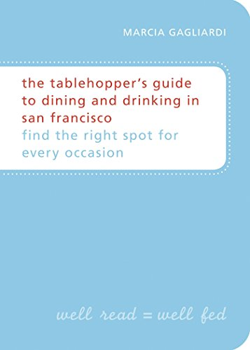 9781580081283: The Tablehopper's Guide to Dining and Drinking in San Francisco: Find the Right Spot for Every Occasion