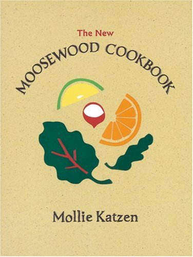 The New Moosewood Cookbook (Mollie Katzen's Classic Cooking) (1580081355) by Mollie Katzen
