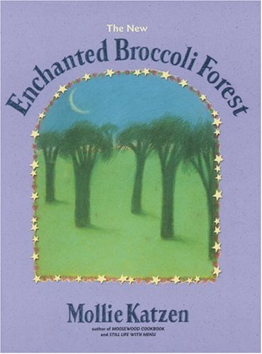 9781580081368: The New Enchanted Broccoli Forest (Mollie Katzen's Classic Cooking)
